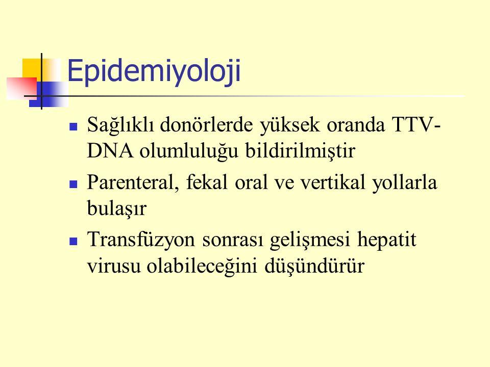 Epidemiyoloji Sağlıklı donörlerde yüksek oranda TTV-DNA olumluluğu bildirilmiştir. Parenteral, fekal oral ve vertikal yollarla bulaşır.