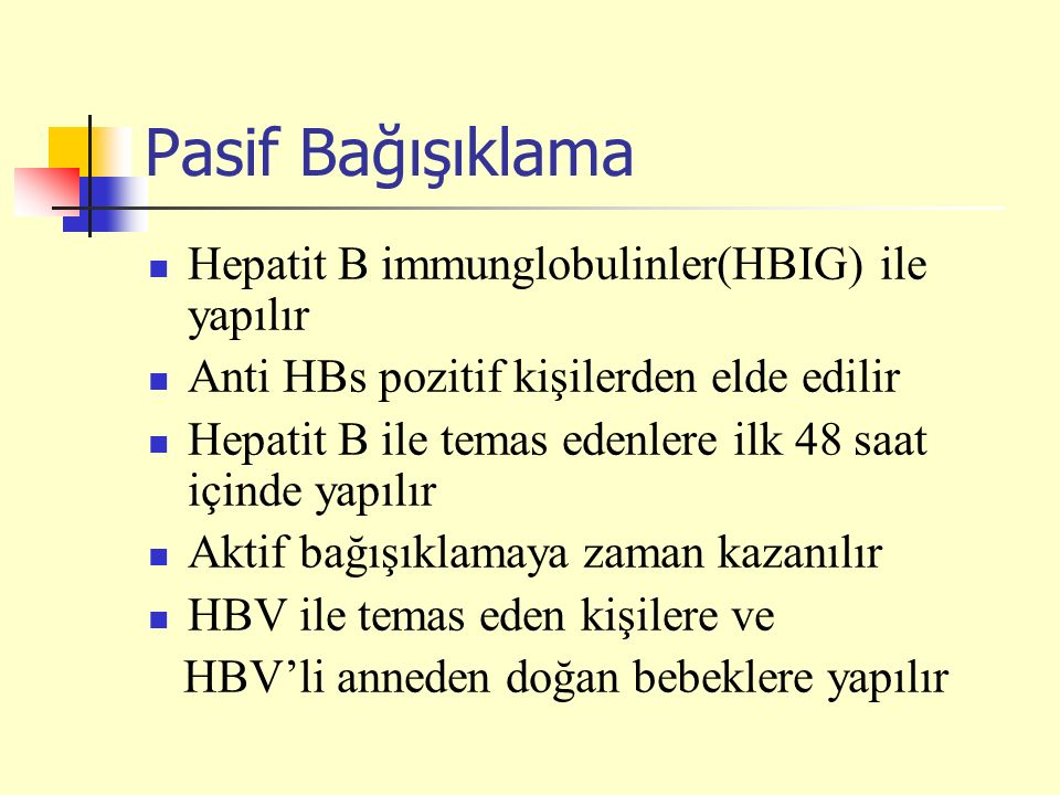 Pasif Bağışıklama Hepatit B immunglobulinler(HBIG) ile yapılır