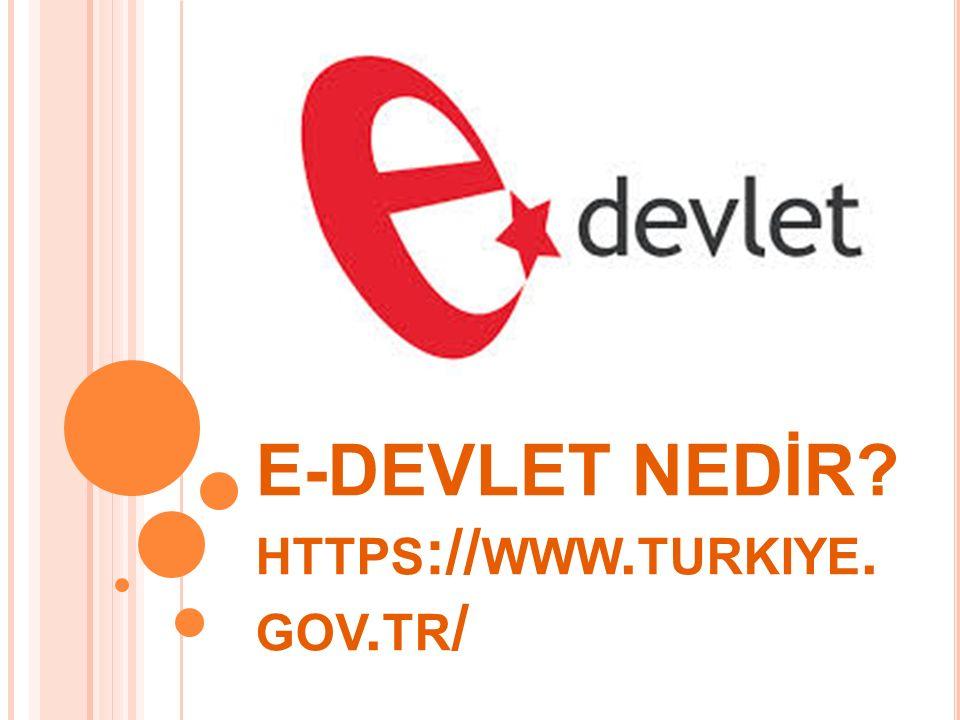 E-DEVLET NEDİR https://www.turkiye.gov.tr/