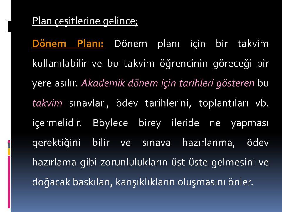 Plan çeşitlerine gelince; Dönem Planı: Dönem planı için bir takvim kullanılabilir ve bu takvim öğrencinin göreceği bir yere asılır.