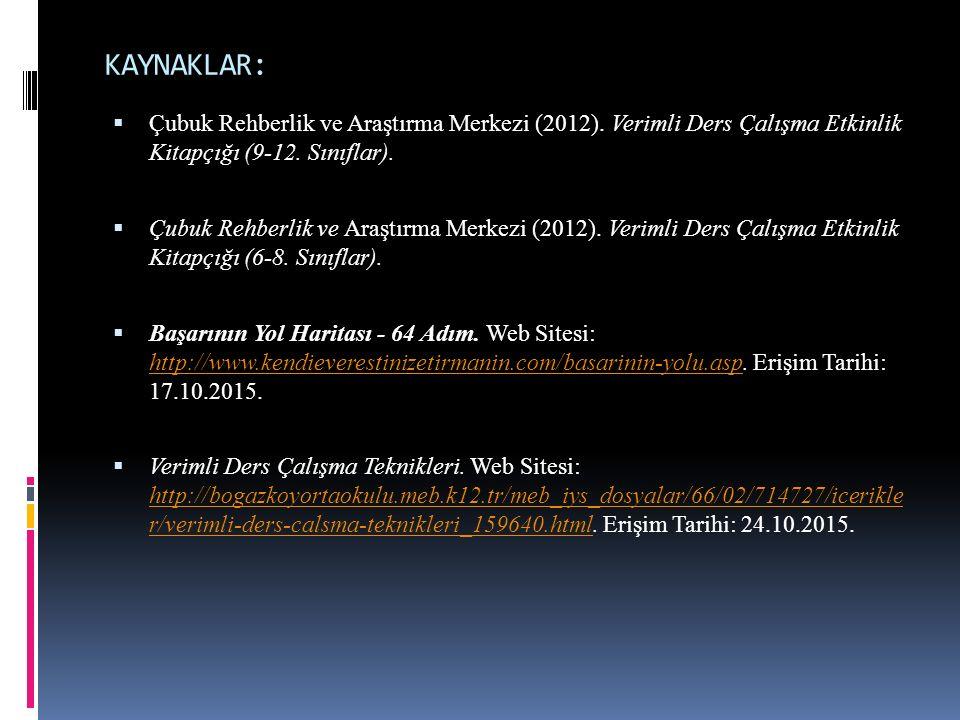 KAYNAKLAR: Çubuk Rehberlik ve Araştırma Merkezi (2012). Verimli Ders Çalışma Etkinlik Kitapçığı (9-12. Sınıflar).