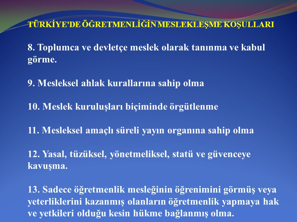 8. Toplumca ve devletçe meslek olarak tanınma ve kabul görme.