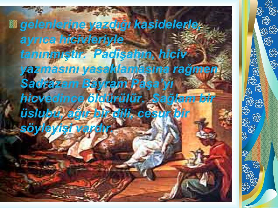 gelenlerine yazdığı kasidelerle, ayrıca hicivleriyle tanınmıştır