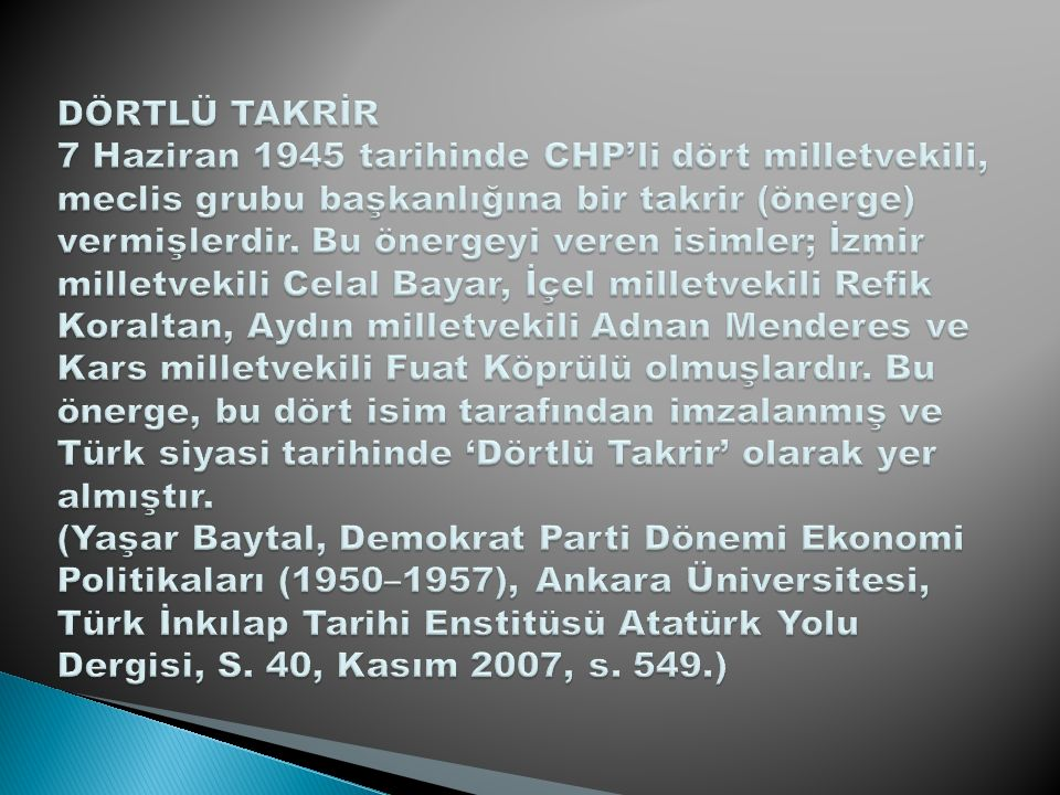 DÖRTLÜ TAKRİR 7 Haziran 1945 tarihinde CHP'li dört milletvekili, meclis grubu başkanlığına bir takrir (önerge) vermişlerdir.