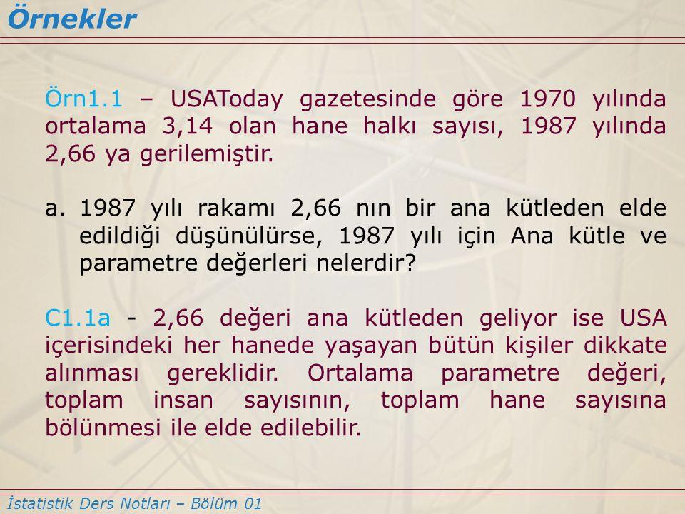 Örnekler Örn1.1 – USAToday gazetesinde göre 1970 yılında ortalama 3,14 olan hane halkı sayısı, 1987 yılında 2,66 ya gerilemiştir.