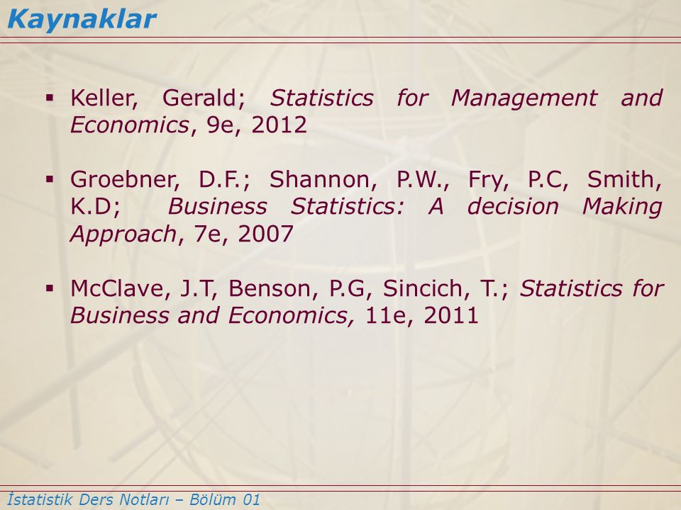 Kaynaklar Keller, Gerald; Statistics for Management and Economics, 9e, 2012.
