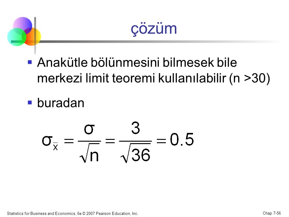 çözüm Anakütle bölünmesini bilmesek bile merkezi limit teoremi kullanılabilir (n >30) buradan.