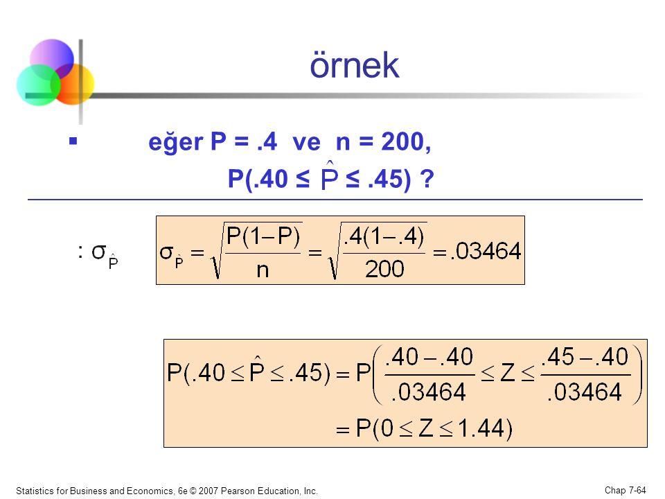 örnek eğer P = .4 ve n = 200, P(.40 ≤ ≤ .45) :