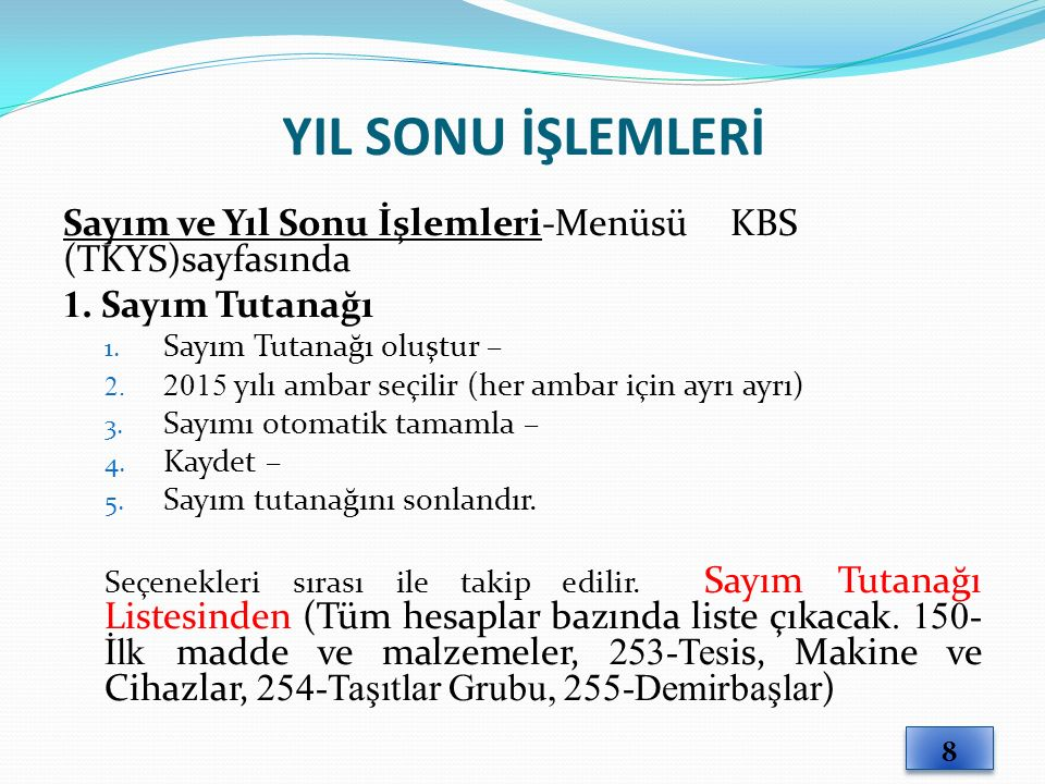 YIL SONU İŞLEMLERİ Sayım ve Yıl Sonu İşlemleri-Menüsü KBS (TKYS)sayfasında. 1. Sayım Tutanağı.