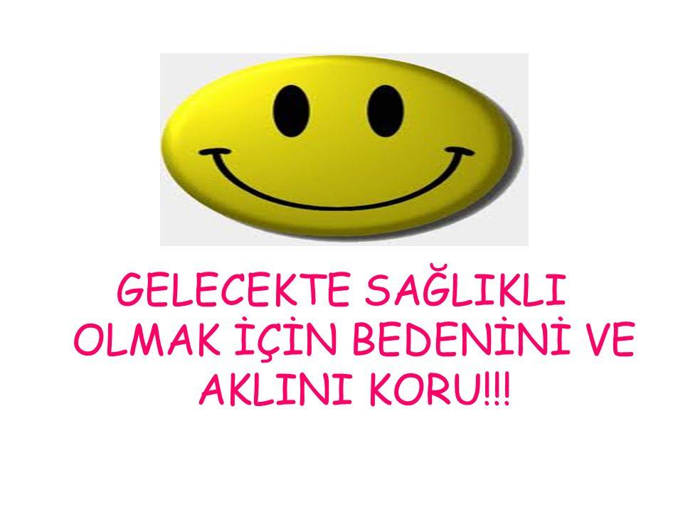 GELECEKTE SAĞLIKLI OLMAK İÇİN BEDENİNİ VE AKLINI KORU!!!