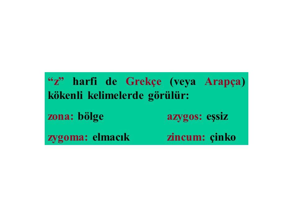 z harfi de Grekçe (veya Arapça) kökenli kelimelerde görülür: