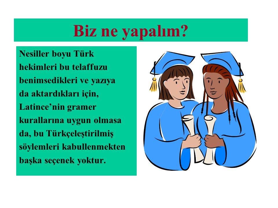 Biz ne yapalım Nesiller boyu Türk hekimleri bu telaffuzu