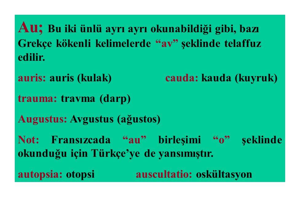Au; Bu iki ünlü ayrı ayrı okunabildiği gibi, bazı Grekçe kökenli kelimelerde av şeklinde telaffuz edilir.