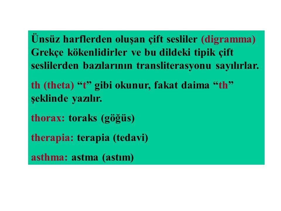 Ünsüz harflerden oluşan çift sesliler (digramma) Grekçe kökenlidirler ve bu dildeki tipik çift seslilerden bazılarının transliterasyonu sayılırlar.