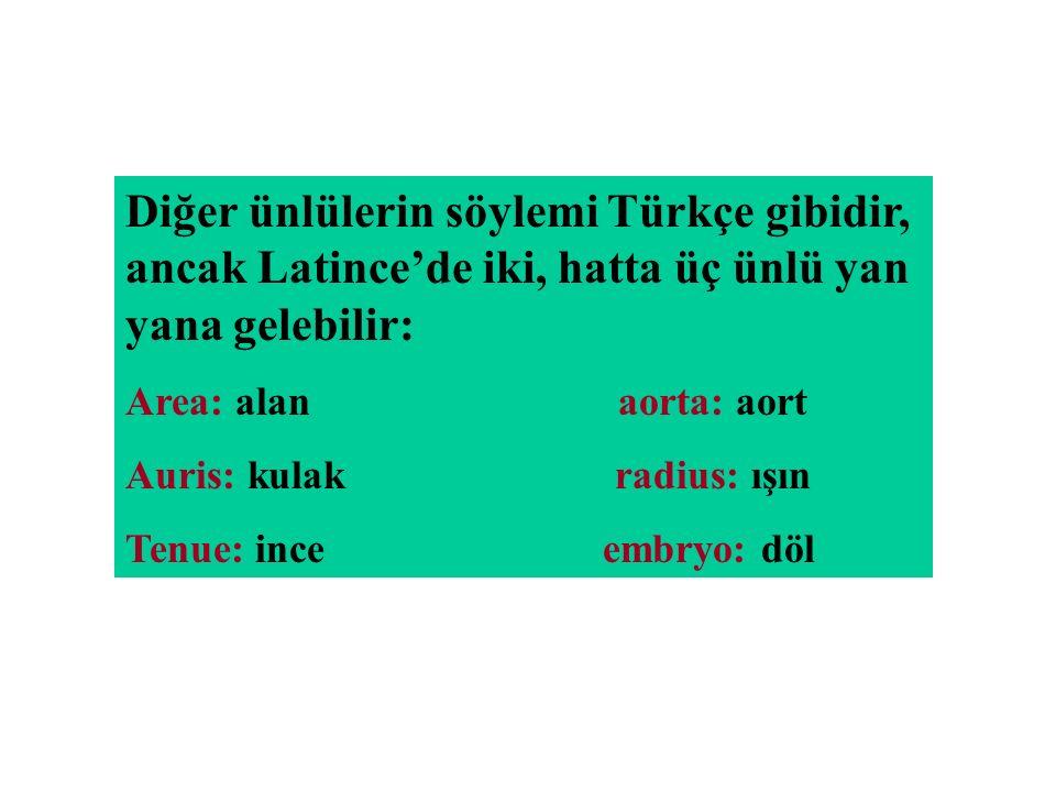 Diğer ünlülerin söylemi Türkçe gibidir, ancak Latince'de iki, hatta üç ünlü yan yana gelebilir: