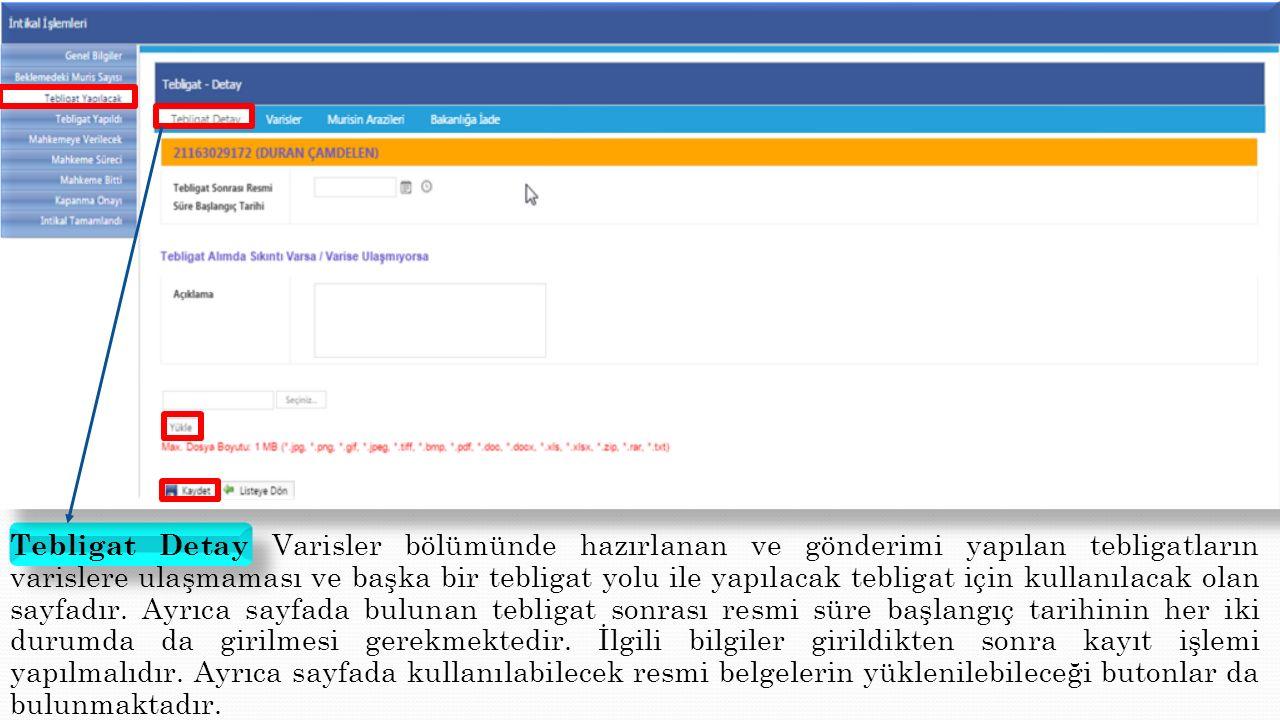 Tebligat Detay Varisler bölümünde hazırlanan ve gönderimi yapılan tebligatların varislere ulaşmaması ve başka bir tebligat yolu ile yapılacak tebligat için kullanılacak olan sayfadır.