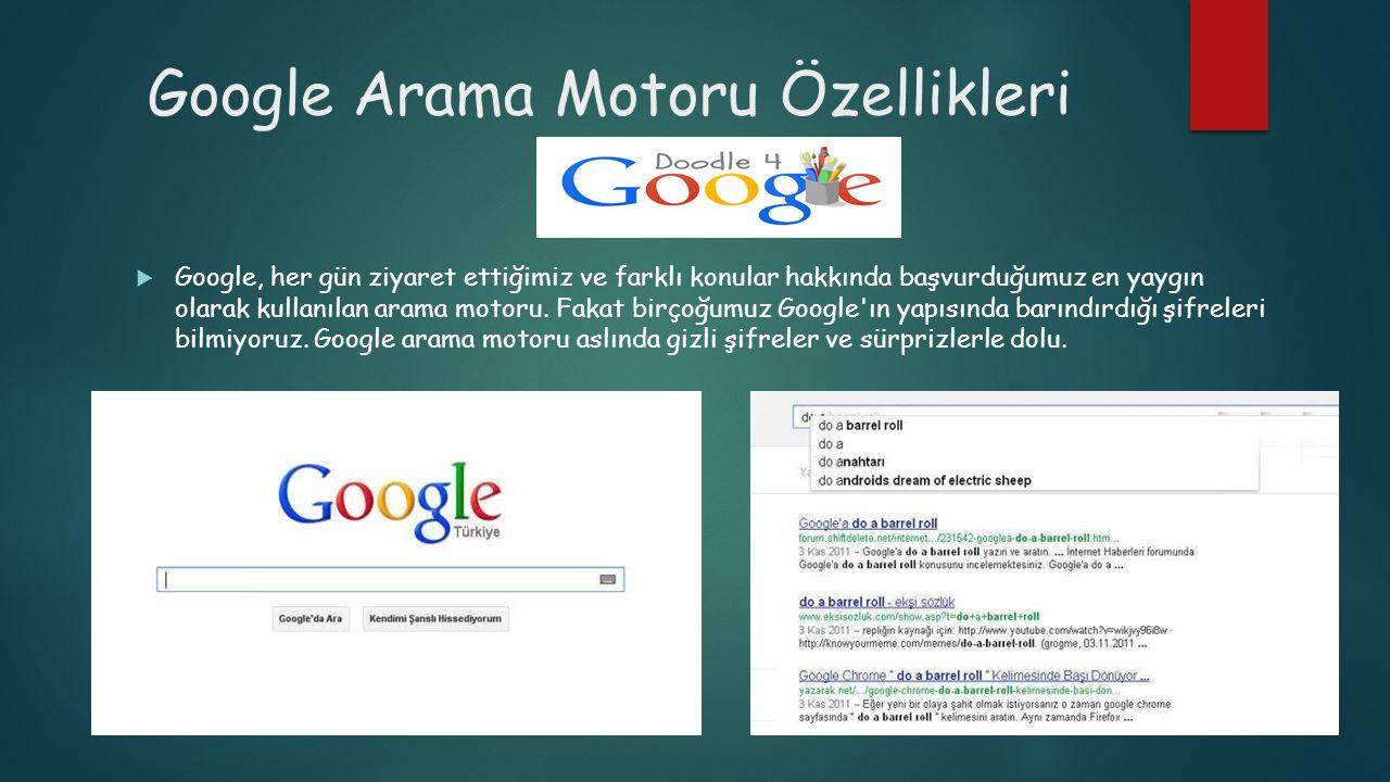 Google Arama Motoru Özellikleri