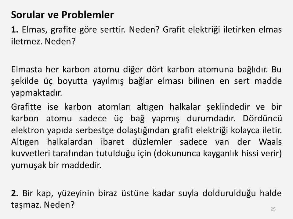 Sorular ve Problemler 1. Elmas, grafite göre serttir. Neden Grafit elektriği iletirken elmas iletmez. Neden