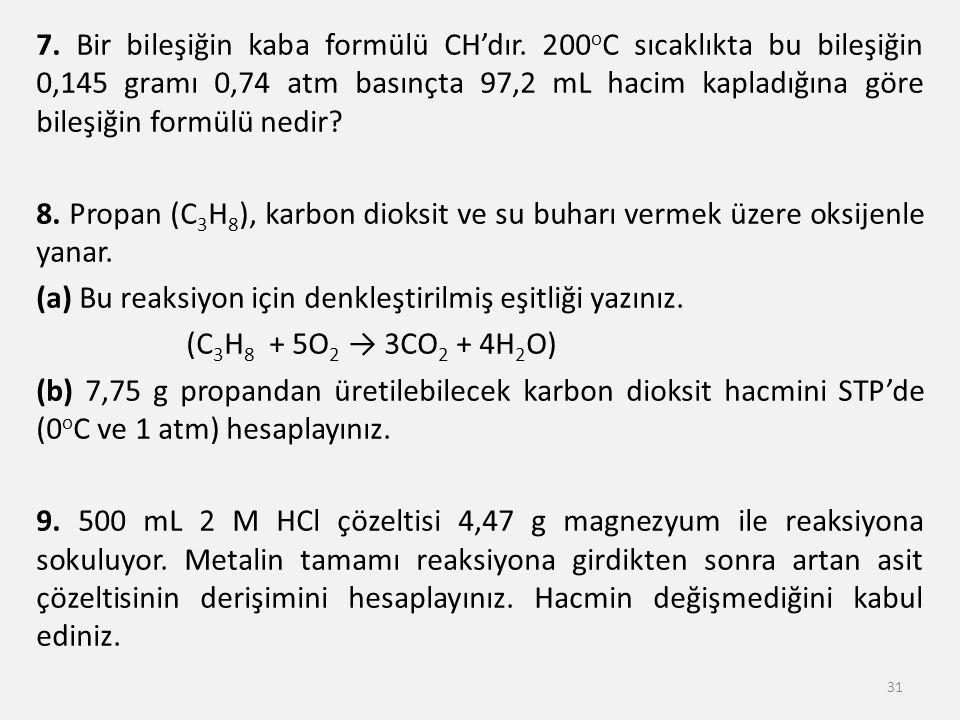 7. Bir bileşiğin kaba formülü CH'dır