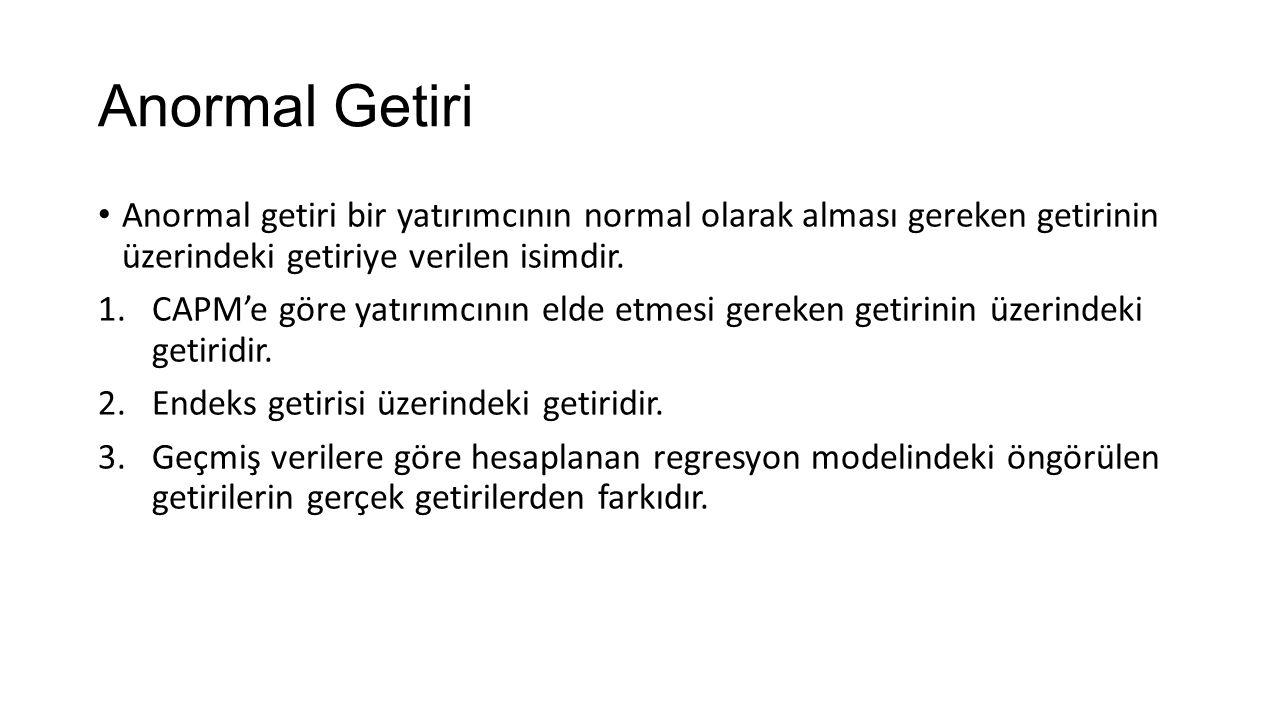 Anormal Getiri Anormal getiri bir yatırımcının normal olarak alması gereken getirinin üzerindeki getiriye verilen isimdir.