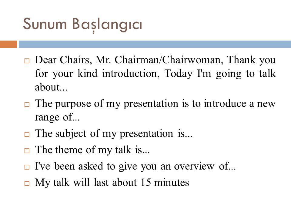 Sunum Başlangıcı Dear Chairs, Mr. Chairman/Chairwoman, Thank you for your kind introduction, Today I m going to talk about...