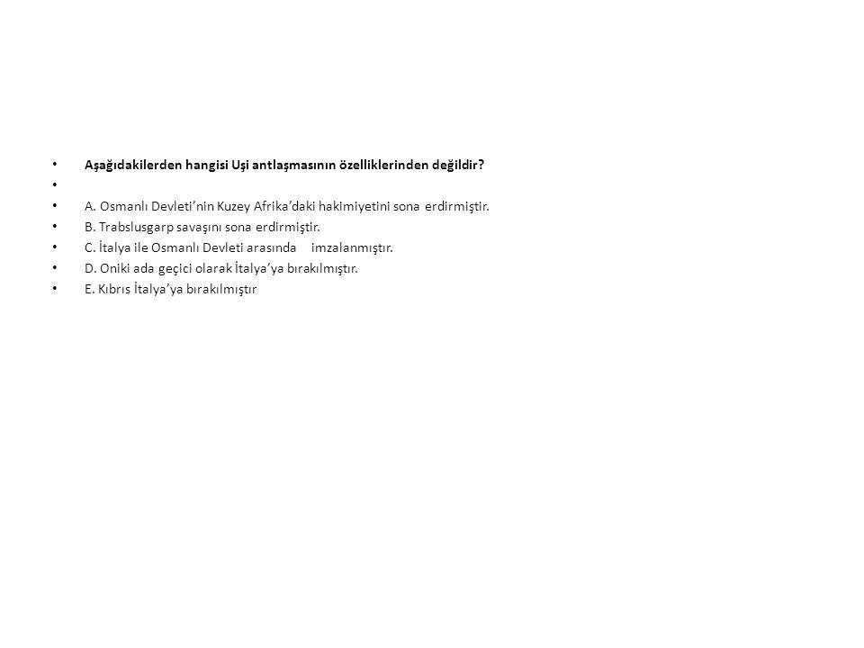 Aşağıdakilerden hangisi Uşi antlaşmasının özelliklerinden değildir