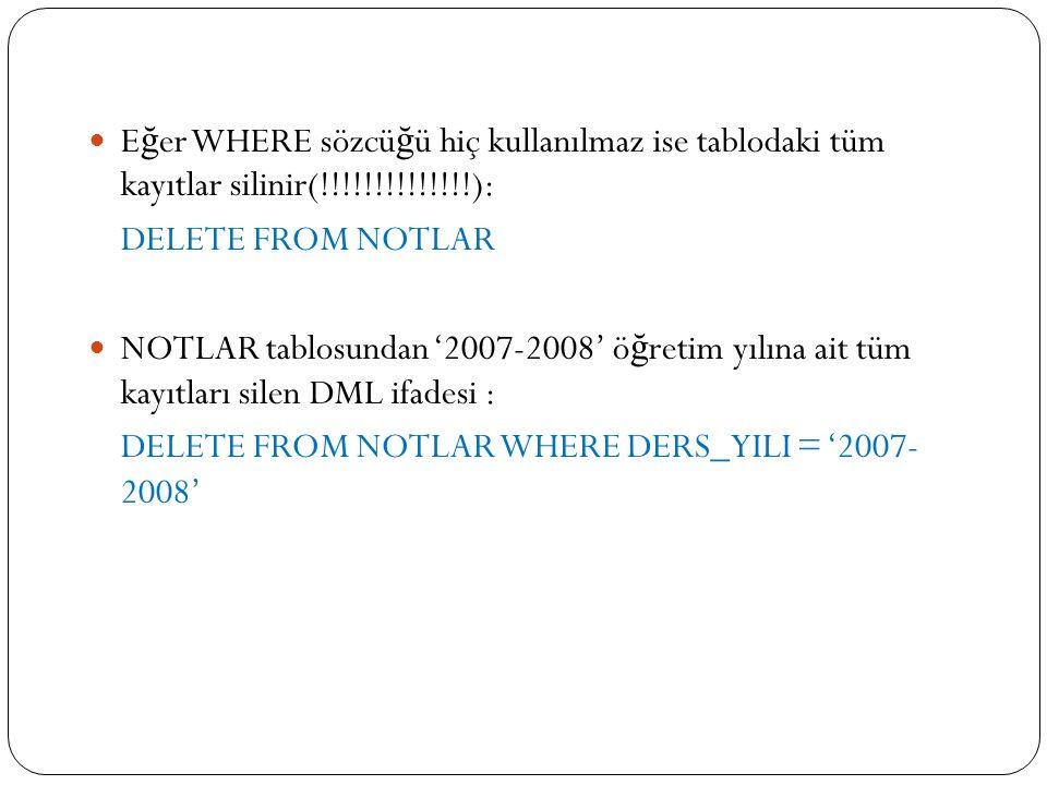 Eğer WHERE sözcüğü hiç kullanılmaz ise tablodaki tüm kayıtlar silinir(