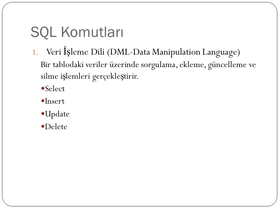 SQL Komutları Veri İşleme Dili (DML-Data Manipulation Language)