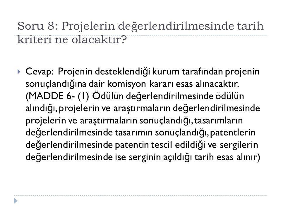 Soru 8: Projelerin değerlendirilmesinde tarih kriteri ne olacaktır