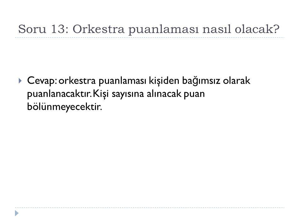 Soru 13: Orkestra puanlaması nasıl olacak