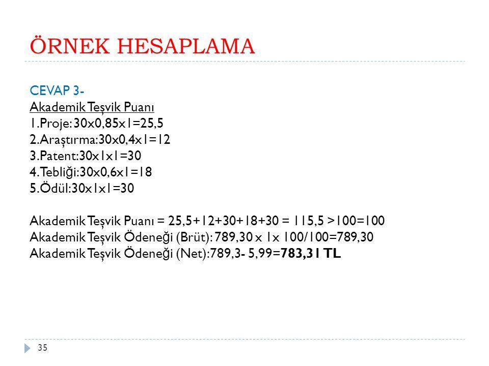 ÖRNEK HESAPLAMA CEVAP 3- Akademik Teşvik Puanı 1.Proje: 30x0,85x1=25,5