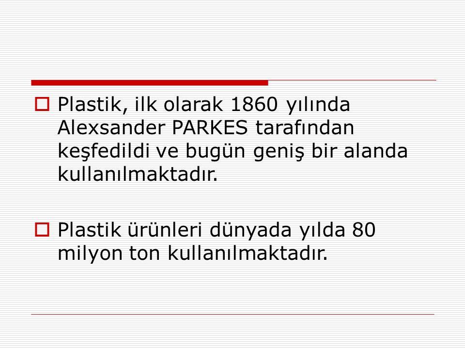 Plastik, ilk olarak 1860 yılında Alexsander PARKES tarafından keşfedildi ve bugün geniş bir alanda kullanılmaktadır.