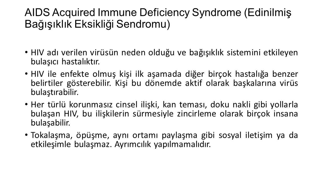 AIDS Acquired Immune Deficiency Syndrome (Edinilmiş Bağışıklık Eksikliği Sendromu)