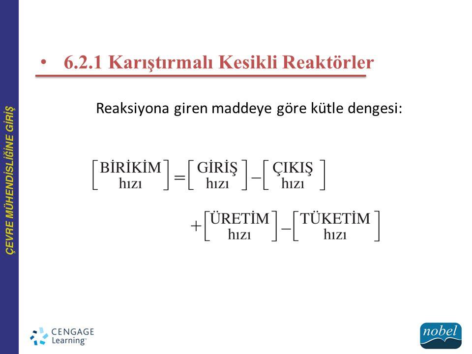 6.2.1 Karıştırmalı Kesikli Reaktörler