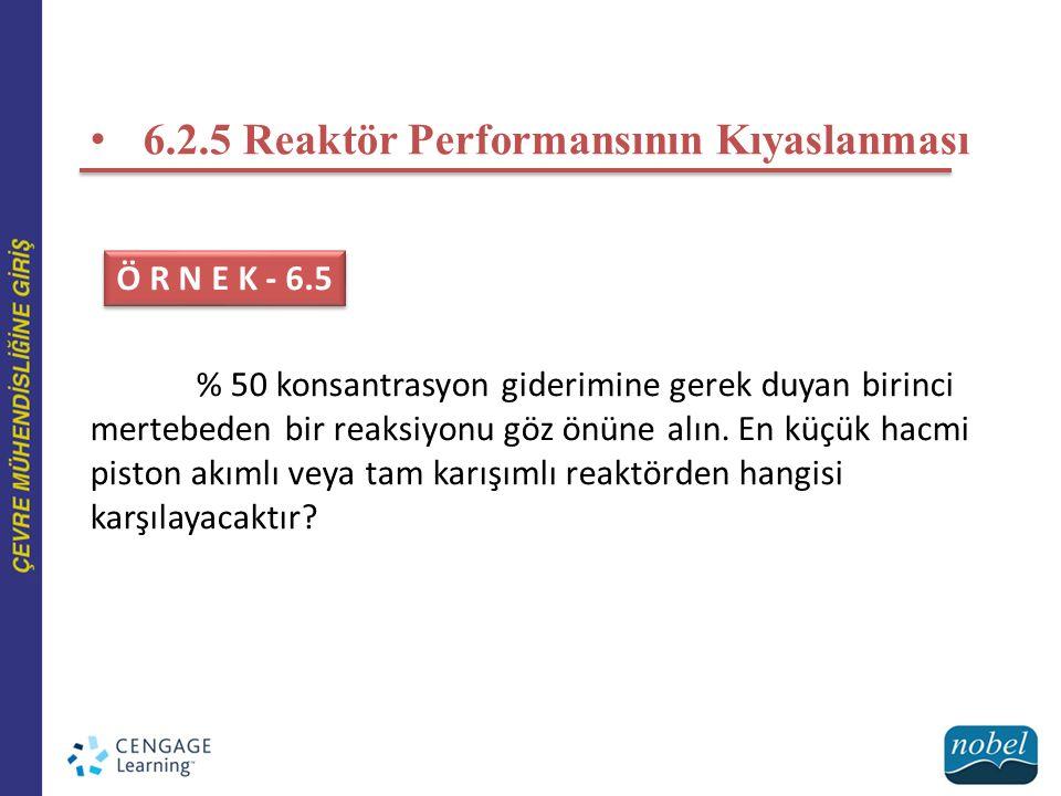 6.2.5 Reaktör Performansının Kıyaslanması
