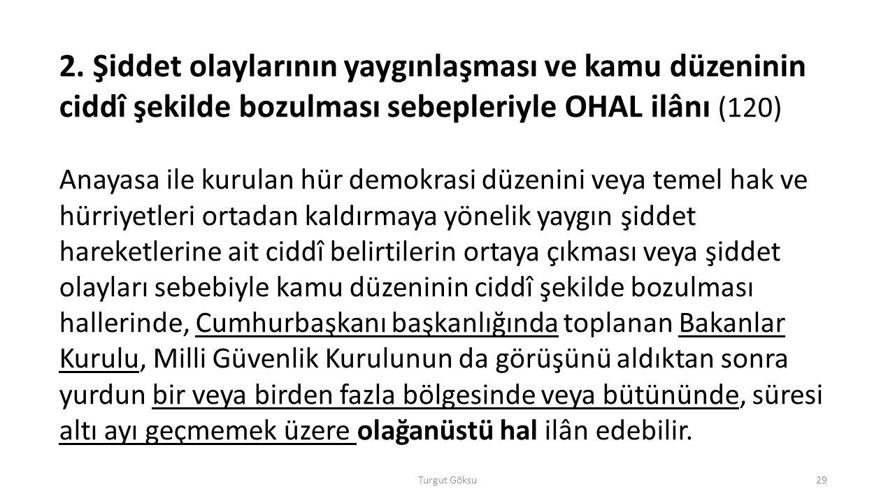 2. Şiddet olaylarının yaygınlaşması ve kamu düzeninin ciddî şekilde bozulması sebepleriyle OHAL ilânı (120)