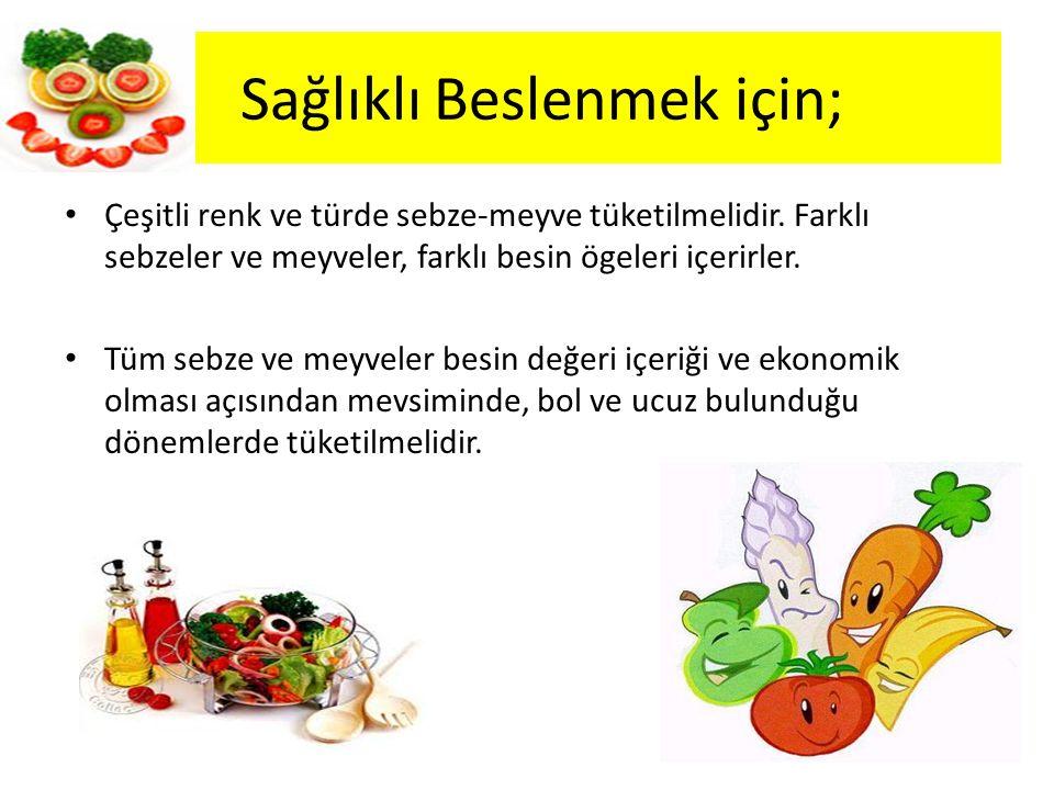 Sağlıklı Beslenmek için;