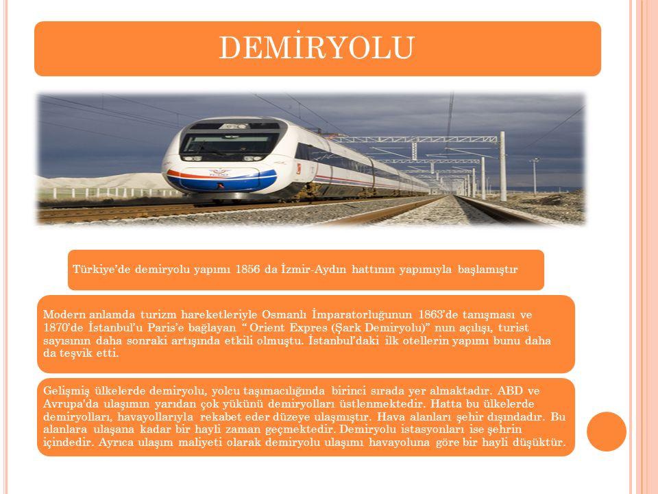 DEMİRYOLU Türkiye'de demiryolu yapımı 1856 da İzmir-Aydın hattının yapımıyla başlamıştır.