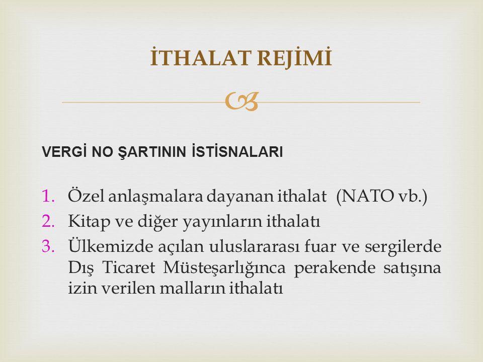 İTHALAT REJİMİ Özel anlaşmalara dayanan ithalat (NATO vb.)