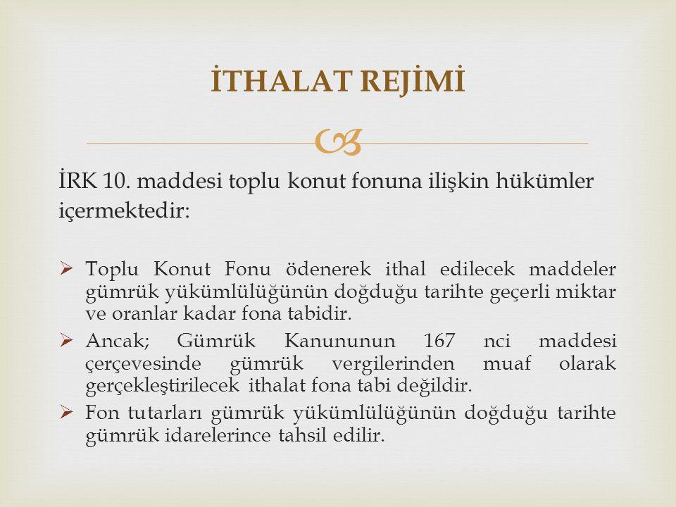 İTHALAT REJİMİ İRK 10. maddesi toplu konut fonuna ilişkin hükümler