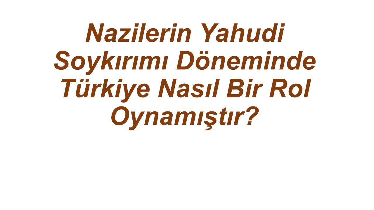 Nazilerin Yahudi Soykırımı Döneminde Türkiye Nasıl Bir Rol Oynamıştır