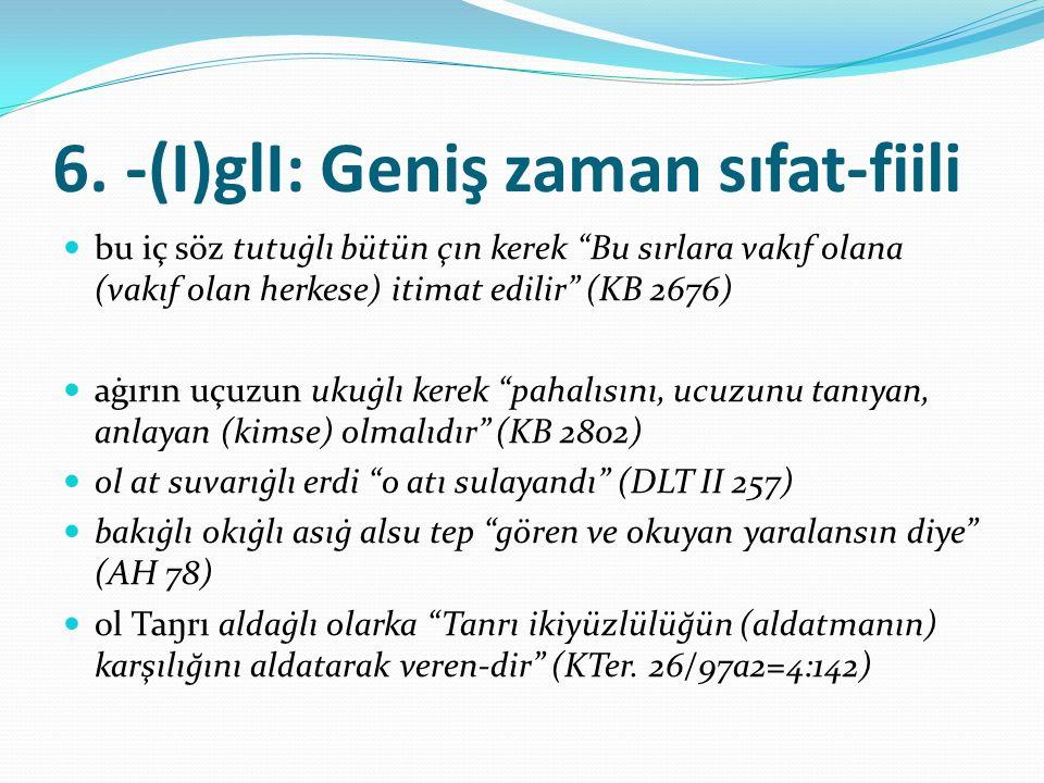 6. -(I)glI: Geniş zaman sıfat-fiili