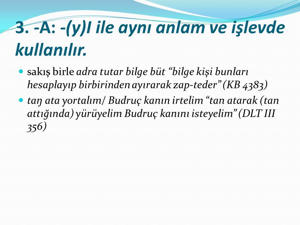 3. -A: -(y)I ile aynı anlam ve işlevde kullanılır.