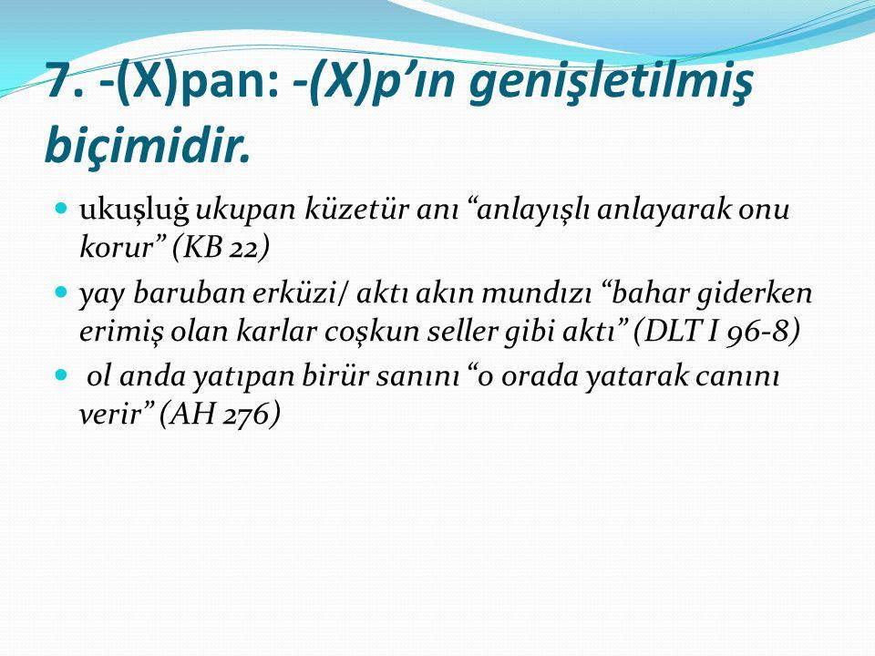 7. -(X)pan: -(X)p'ın genişletilmiş biçimidir.