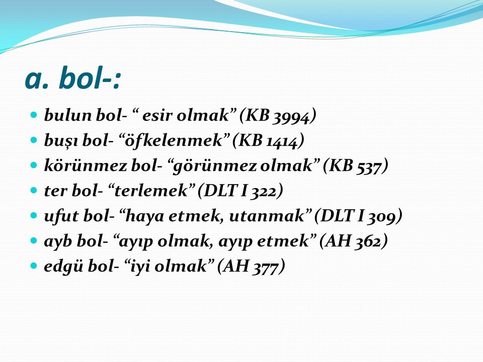 a. bol-: bulun bol- esir olmak (KB 3994)