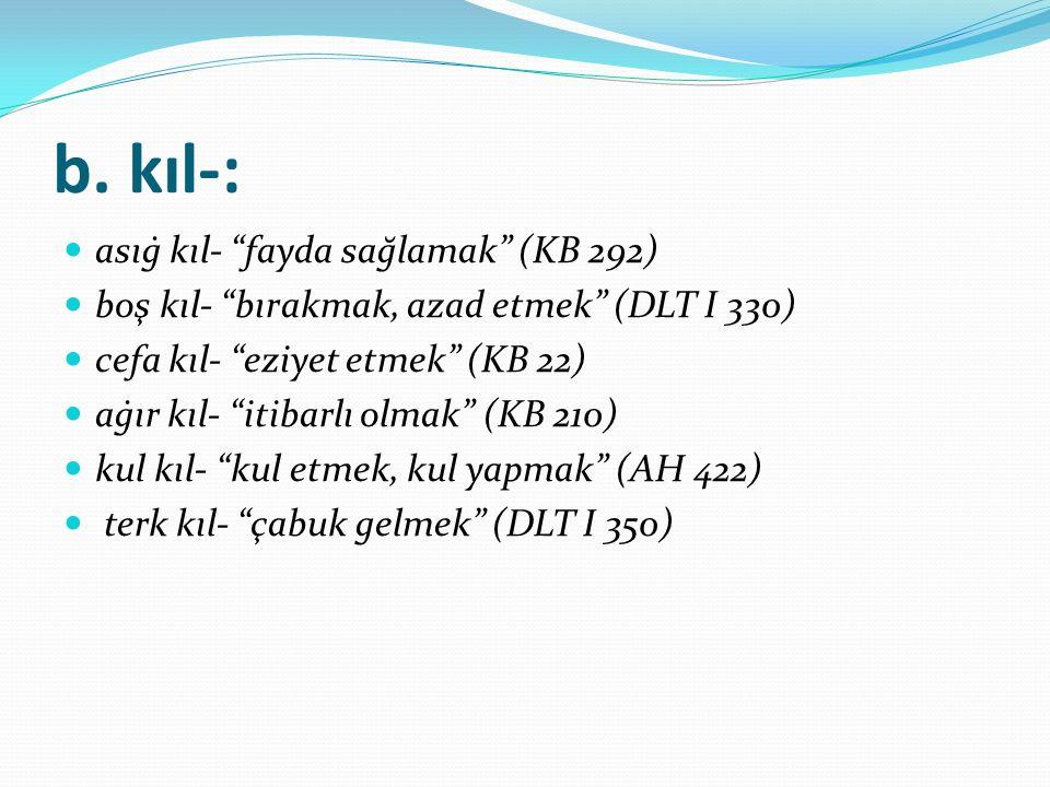 b. kıl-: asıġ kıl- fayda sağlamak (KB 292)