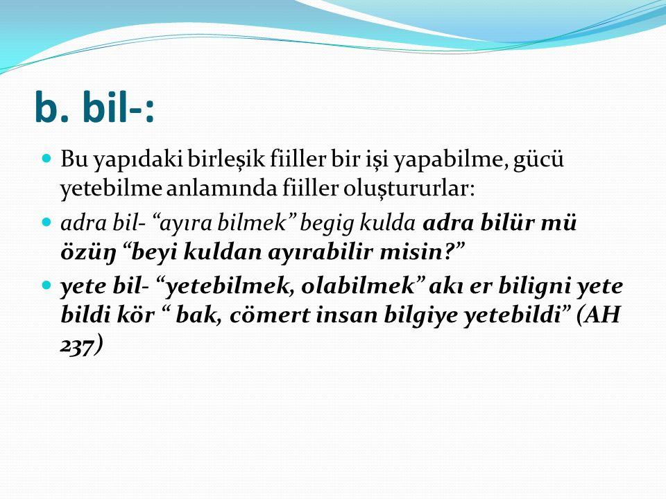 b. bil-: Bu yapıdaki birleşik fiiller bir işi yapabilme, gücü yetebilme anlamında fiiller oluştururlar: