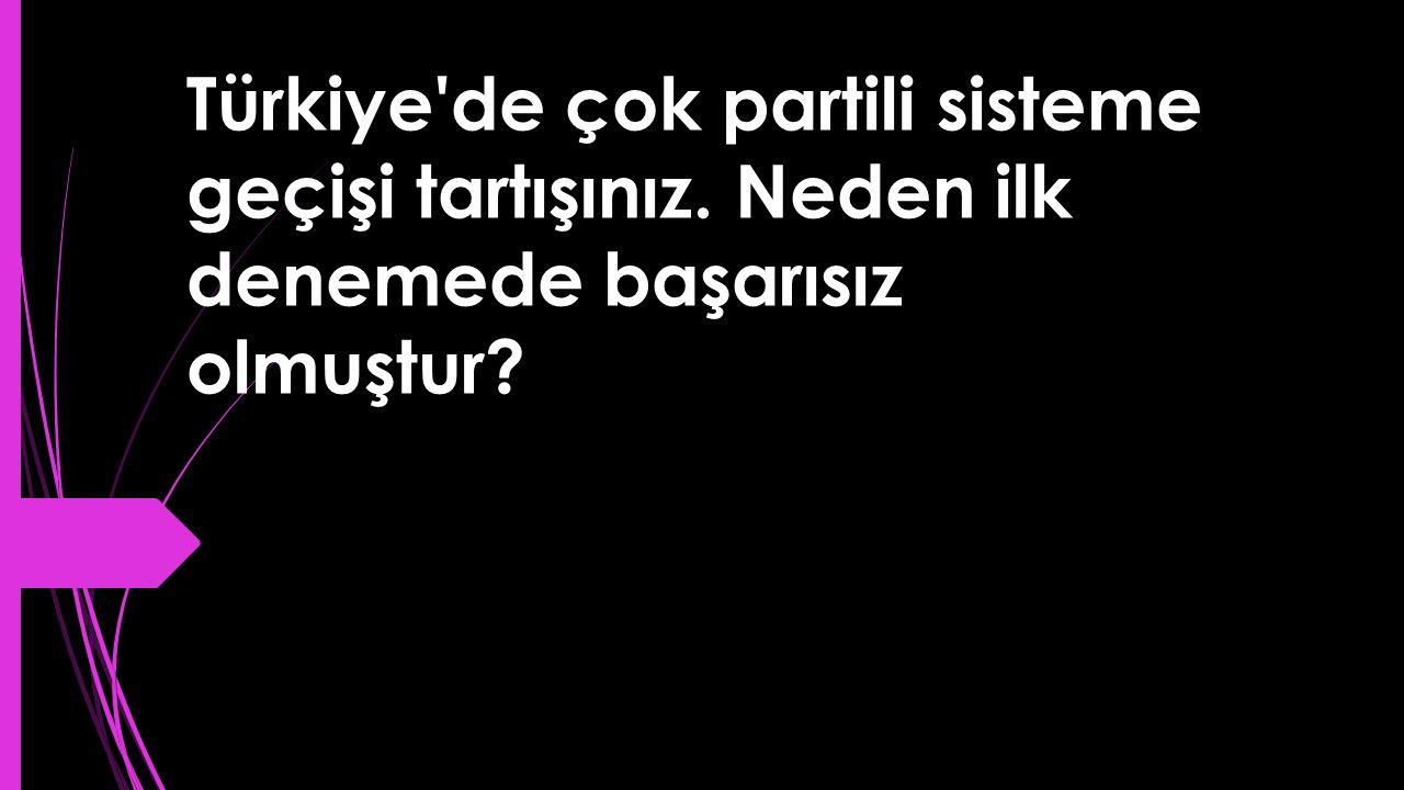 Türkiye de çok partili sisteme geçişi tartışınız