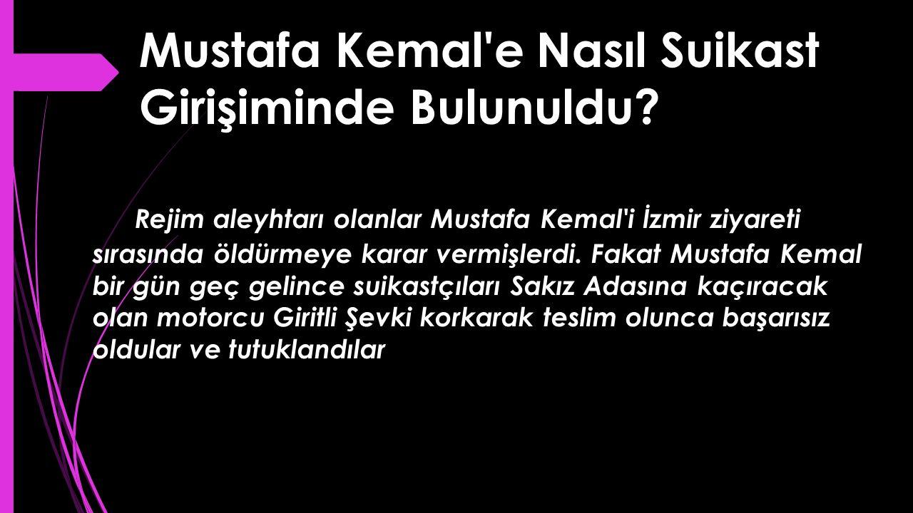 Mustafa Kemal e Nasıl Suikast Girişiminde Bulunuldu