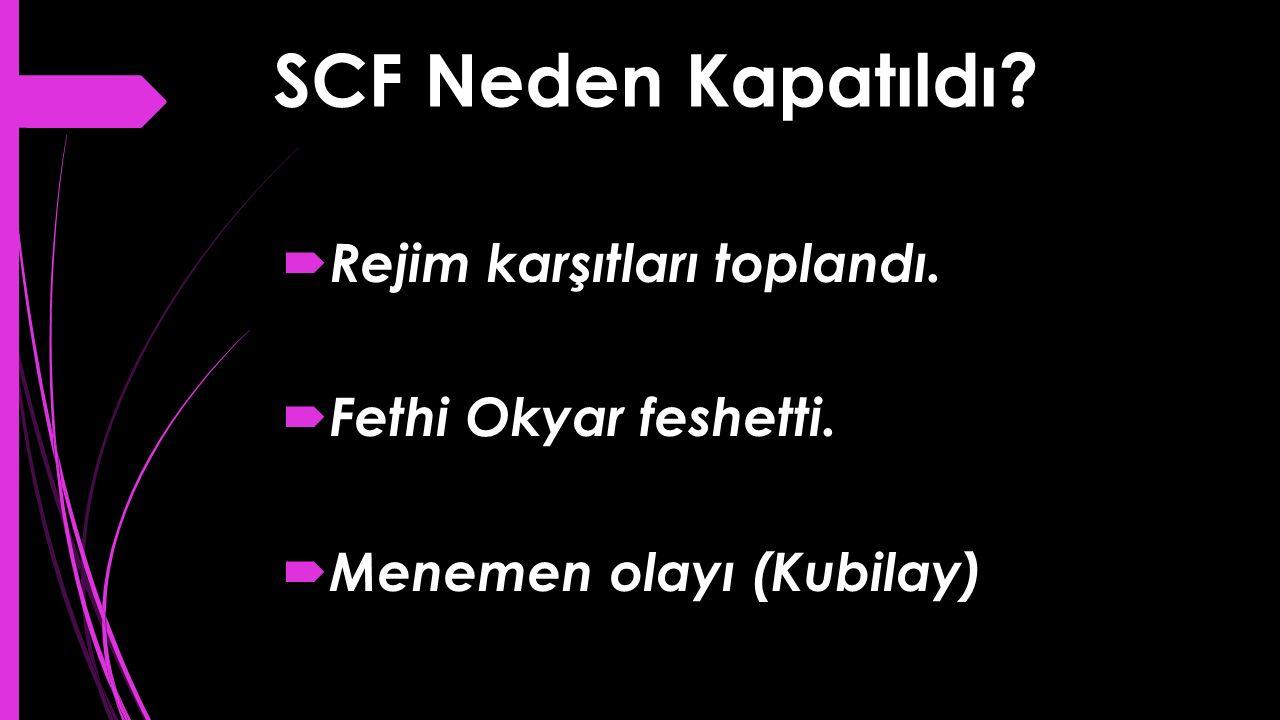 SCF Neden Kapatıldı Rejim karşıtları toplandı. Fethi Okyar feshetti.